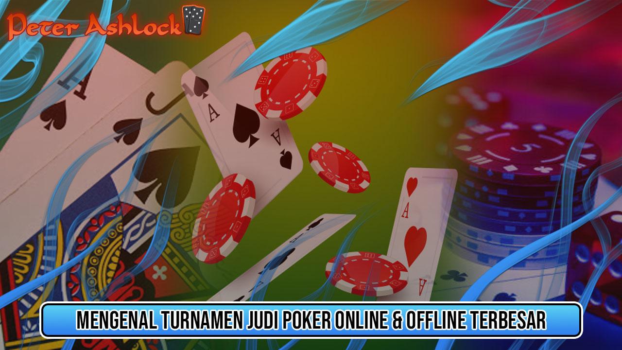 Mengenal Turnamen Judi Poker Online dan Offline Terbesar